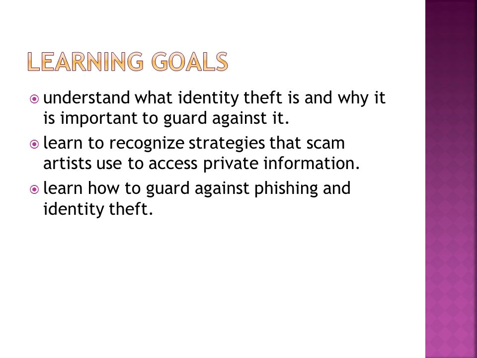  understand what identity theft is and why it is important to guard against it.