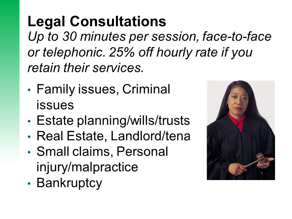 Legal Consultations Up to 30 minutes per session, face-to-face or telephonic.