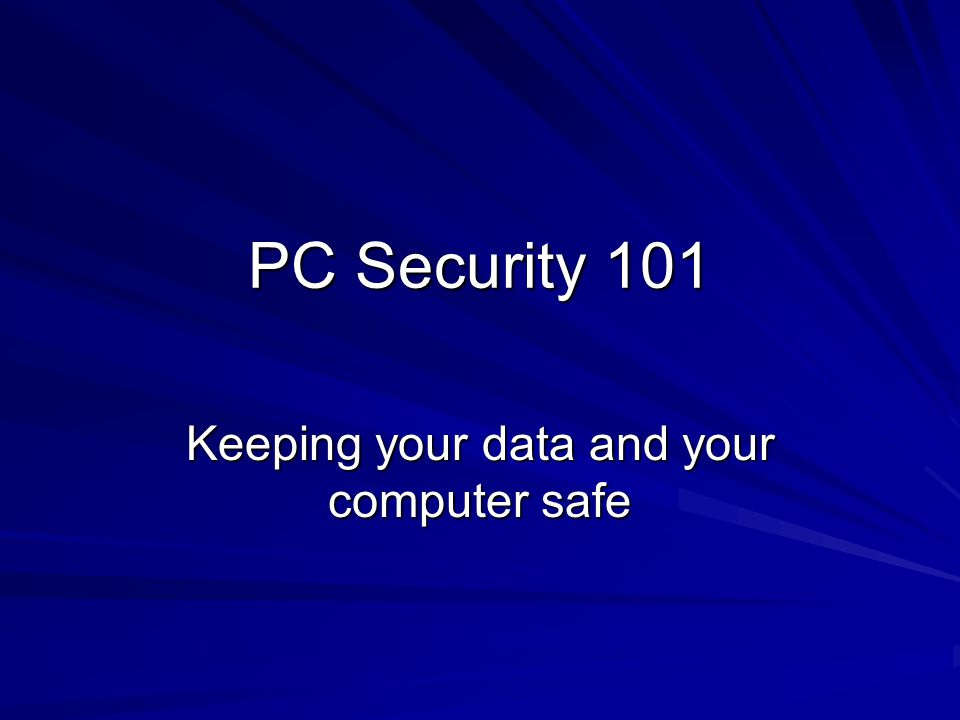 PC Security 101 Keeping your data and your computer safe