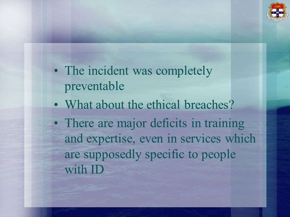 The incident was completely preventable What about the ethical breaches.