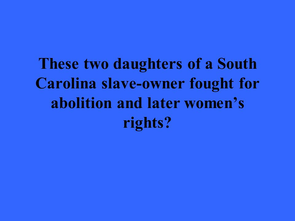 These two daughters of a South Carolina slave-owner fought for abolition and later women's rights