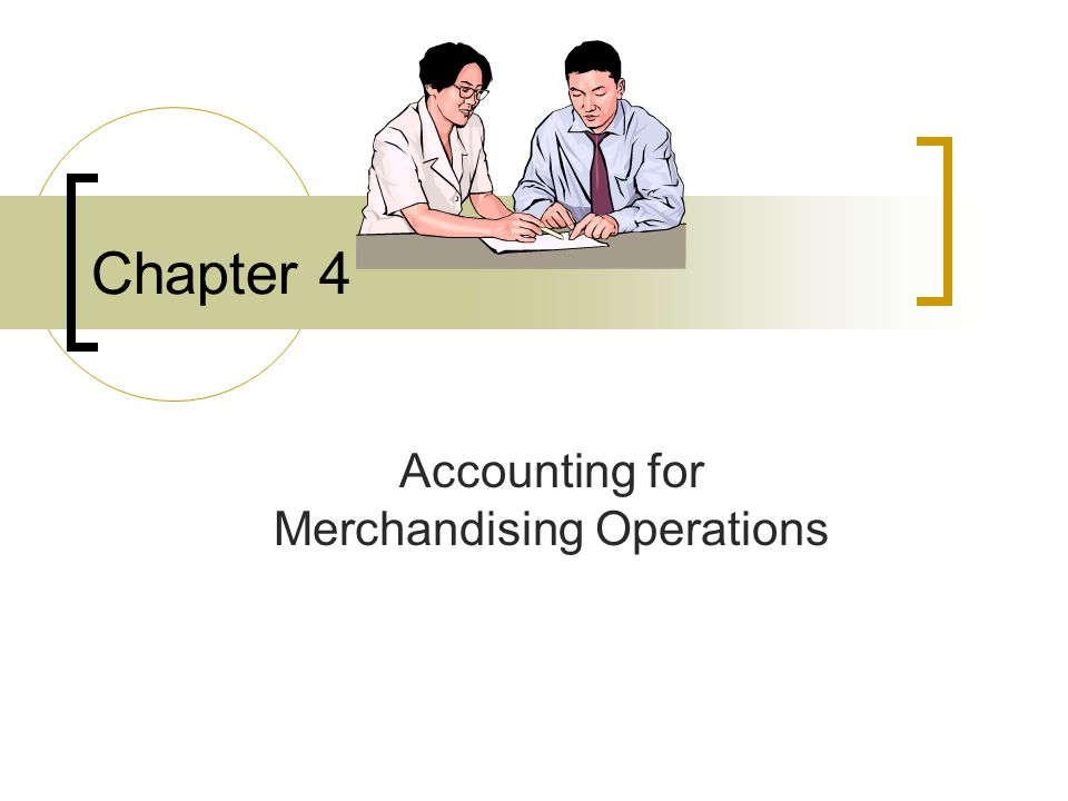 Chapter 4 Accounting for Merchandising Operations