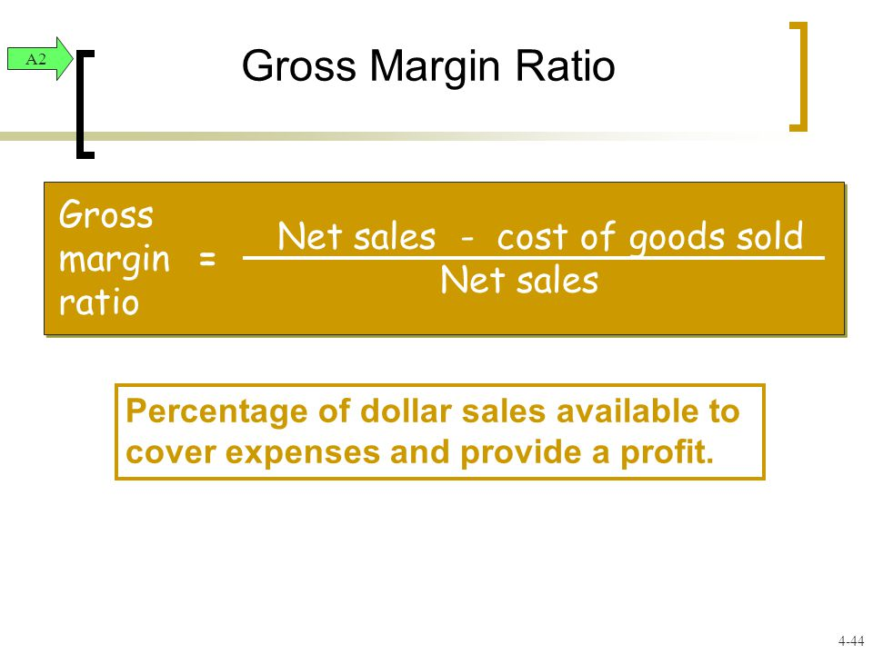 Gross Margin Ratio Percentage of dollar sales available to cover expenses and provide a profit.