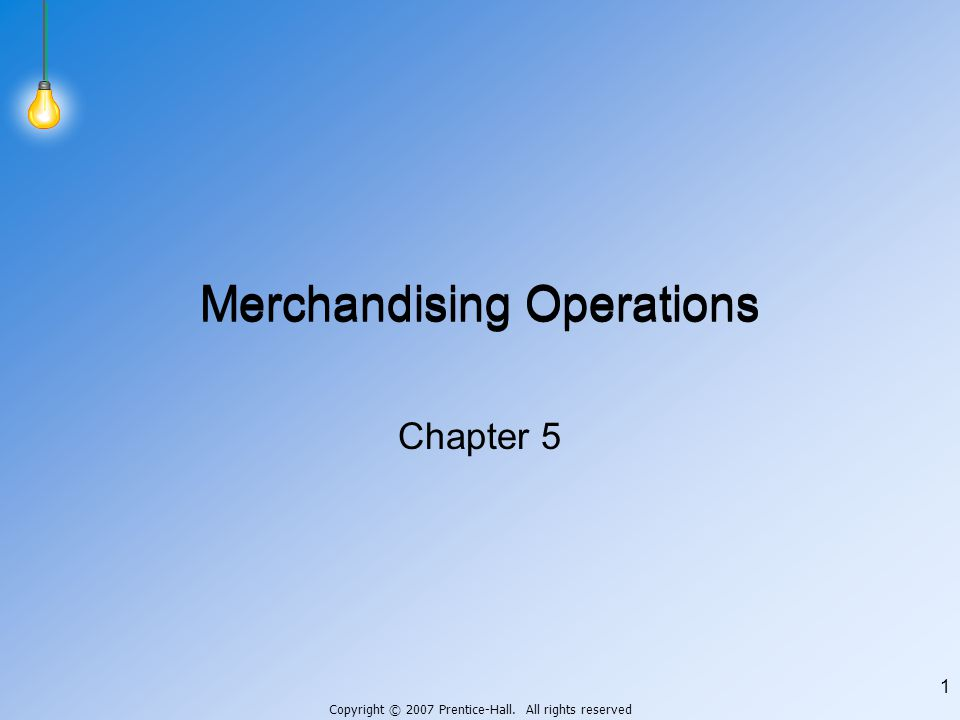 Copyright © 2007 Prentice-Hall. All rights reserved 1 Merchandising Operations Chapter 5