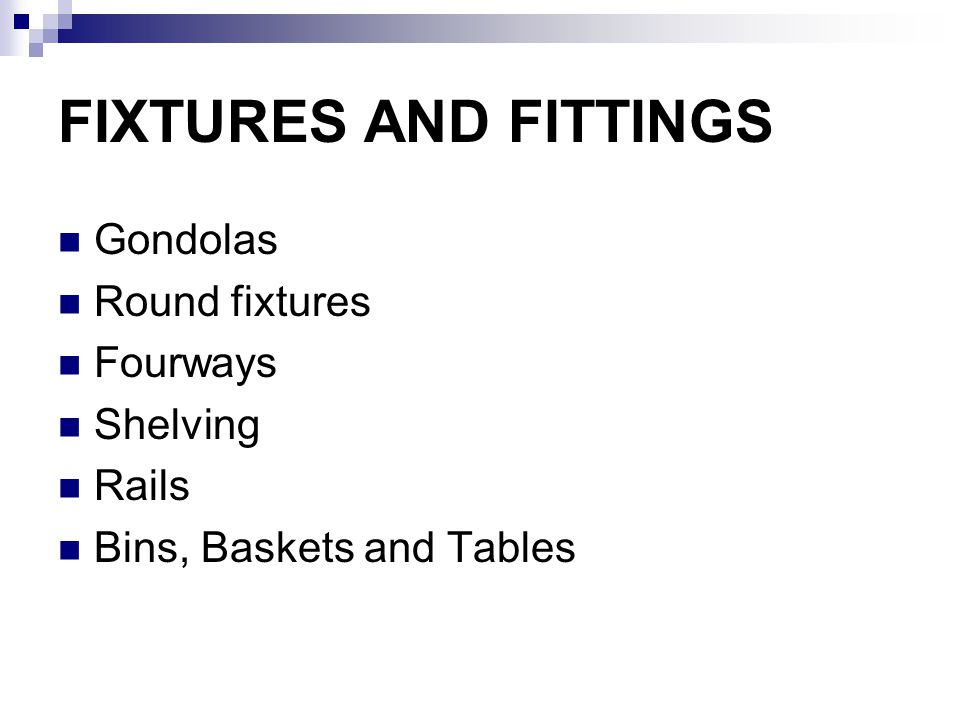 FIXTURES AND FITTINGS Gondolas Round fixtures Fourways Shelving Rails Bins, Baskets and Tables