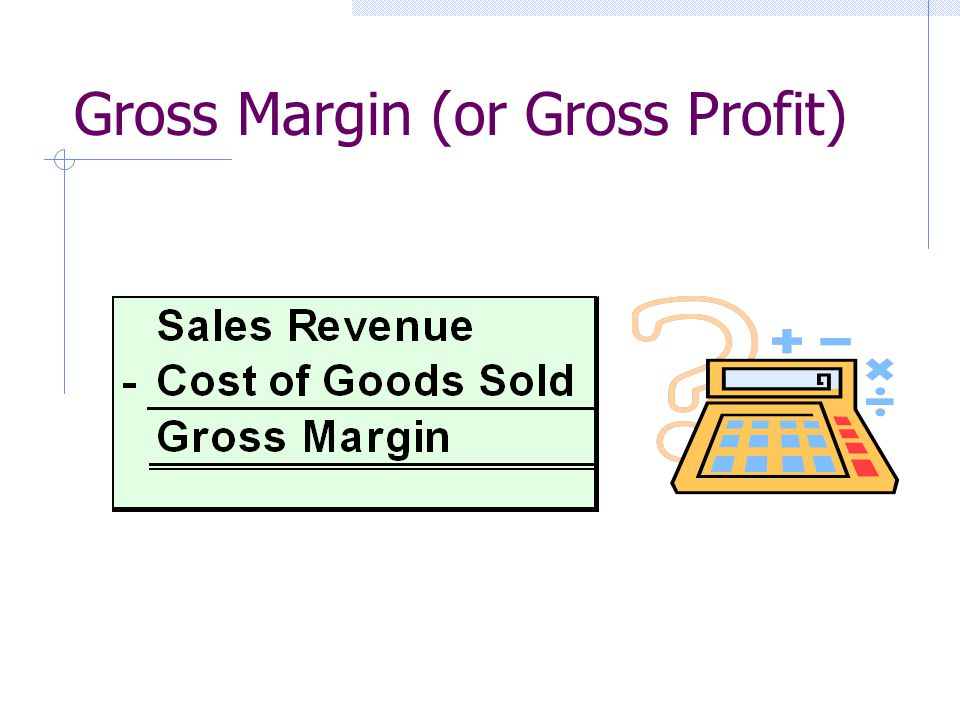 Gross Margin (or Gross Profit)