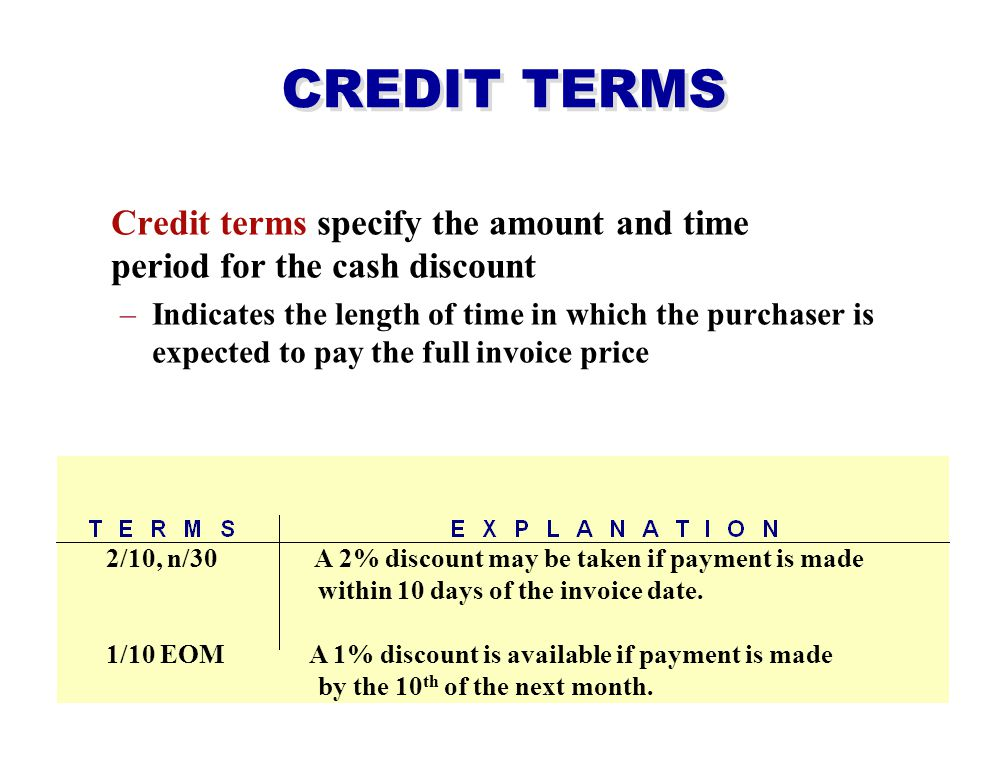 Sales discount –Offer of a cash discount to a customer for the prompt payment of a balance due –Is a contra revenue account with a normal debit balance Example: Credit sale has the terms 3/10, n/30, a 3% discount is allowed if payment is made within 10 days.