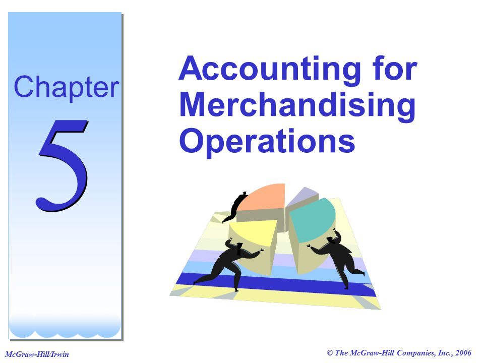 © The McGraw-Hill Companies, Inc., 2006 McGraw-Hill/Irwin Accounting for Merchandising Operations Chapter 5 5