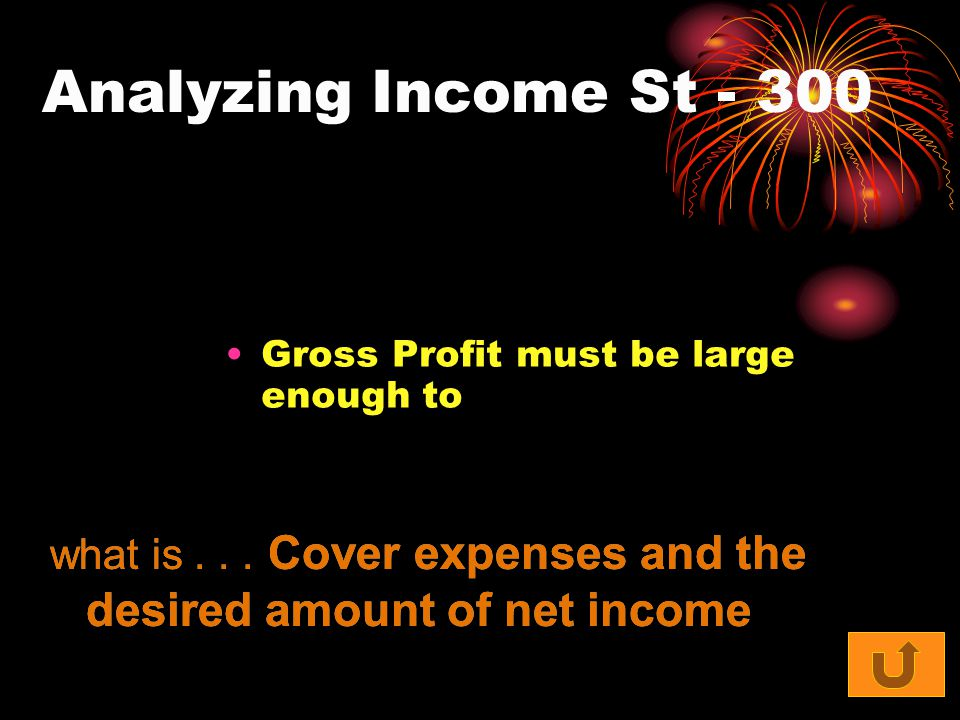 Analyzing Income St Gross Profit must be large enough to what is...