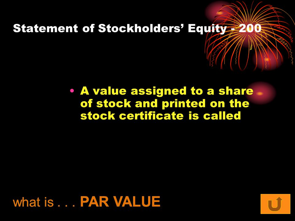 Statement of Stockholders' Equity A value assigned to a share of stock and printed on the stock certificate is called what is...