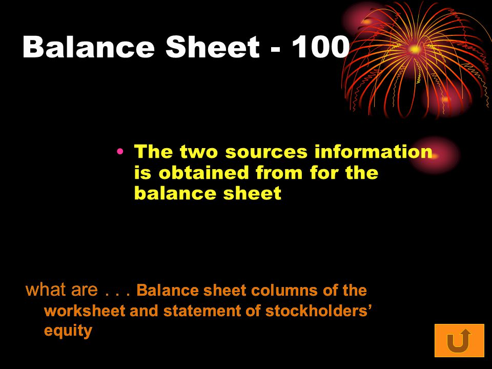 Balance Sheet The two sources information is obtained from for the balance sheet what are...