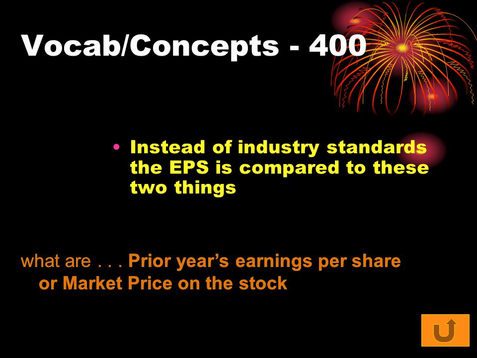 Vocab/Concepts Instead of industry standards the EPS is compared to these two things what are...