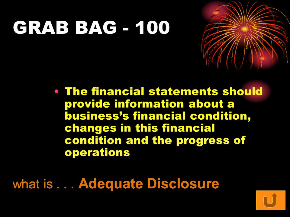 GRAB BAG The financial statements should provide information about a business's financial condition, changes in this financial condition and the progress of operations what is...