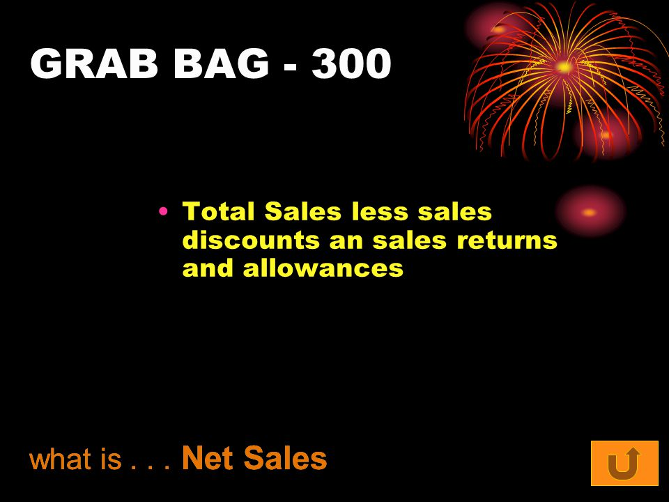GRAB BAG Total Sales less sales discounts an sales returns and allowances what is...