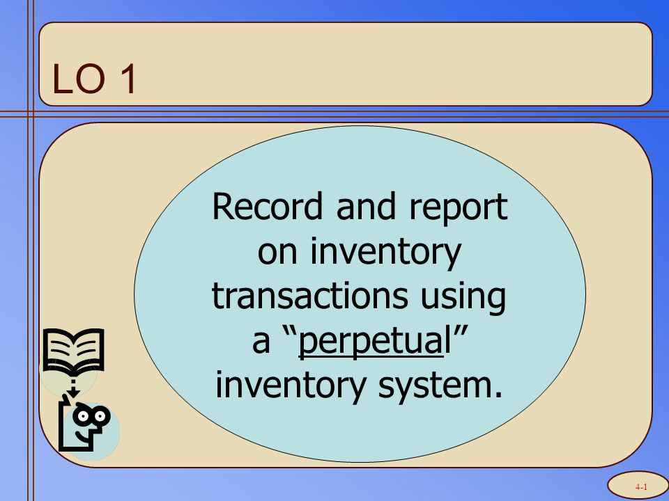 LO 1 Record and report on inventory transactions using a perpetual inventory system. 4-1