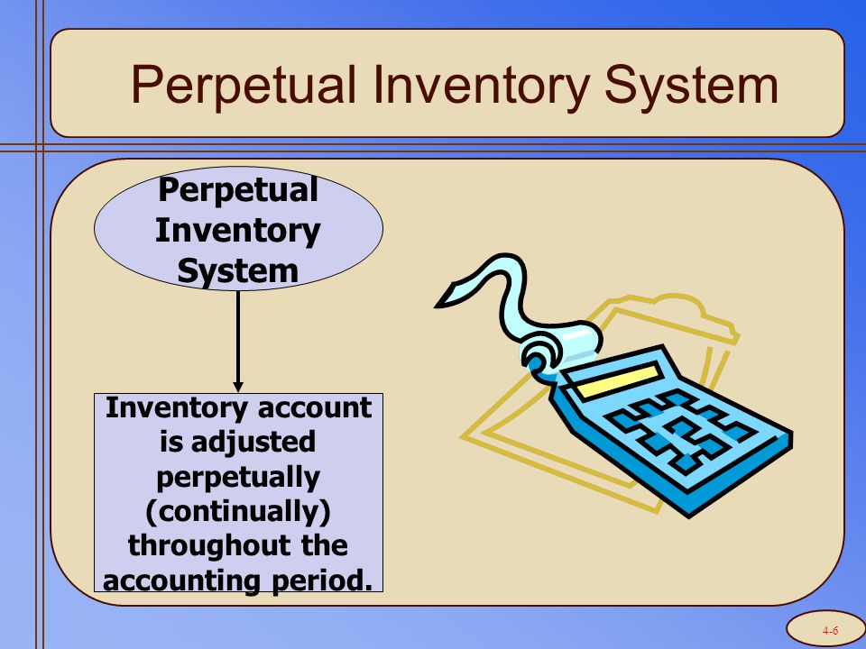 Perpetual Inventory System Inventory account is adjusted perpetually (continually) throughout the accounting period.