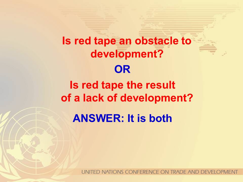Is red tape an obstacle to development. OR Is red tape the result of a lack of development.