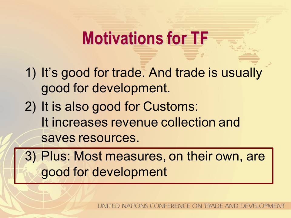 Motivations for TF 1)It's good for trade. And trade is usually good for development.