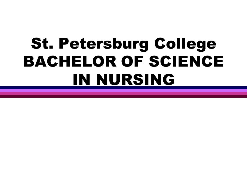 St. Petersburg College BACHELOR OF SCIENCE IN NURSING