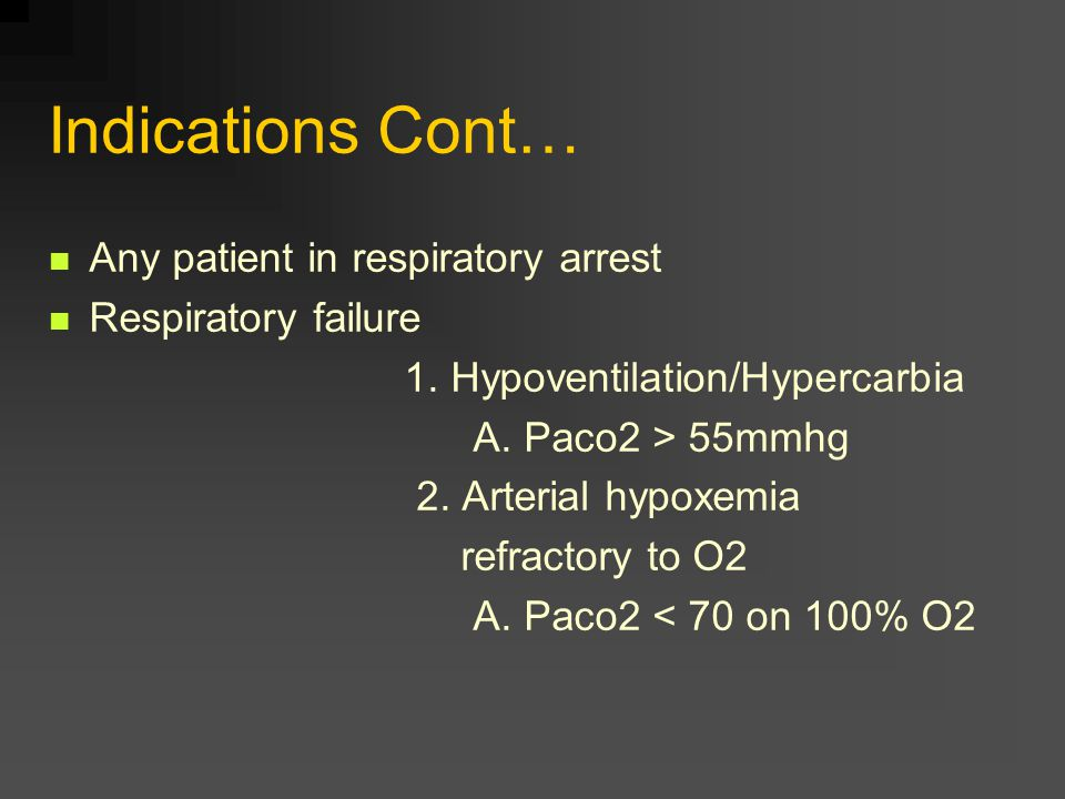Indications Cont… Any patient in respiratory arrest Respiratory failure 1.
