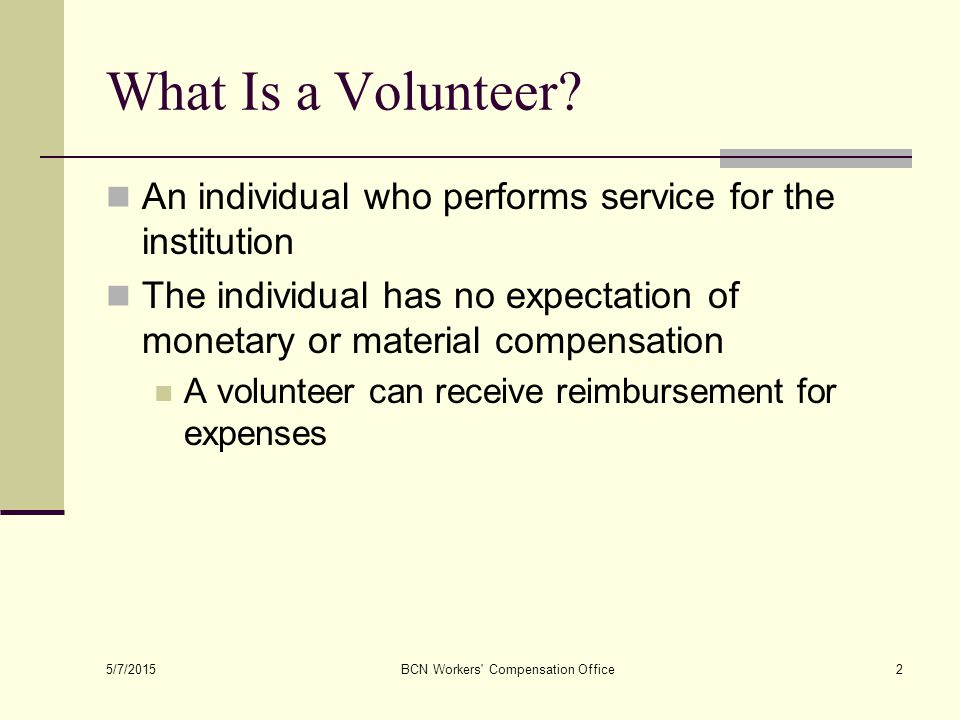 5/7/2015 BCN Workers Compensation Office2 What Is a Volunteer.