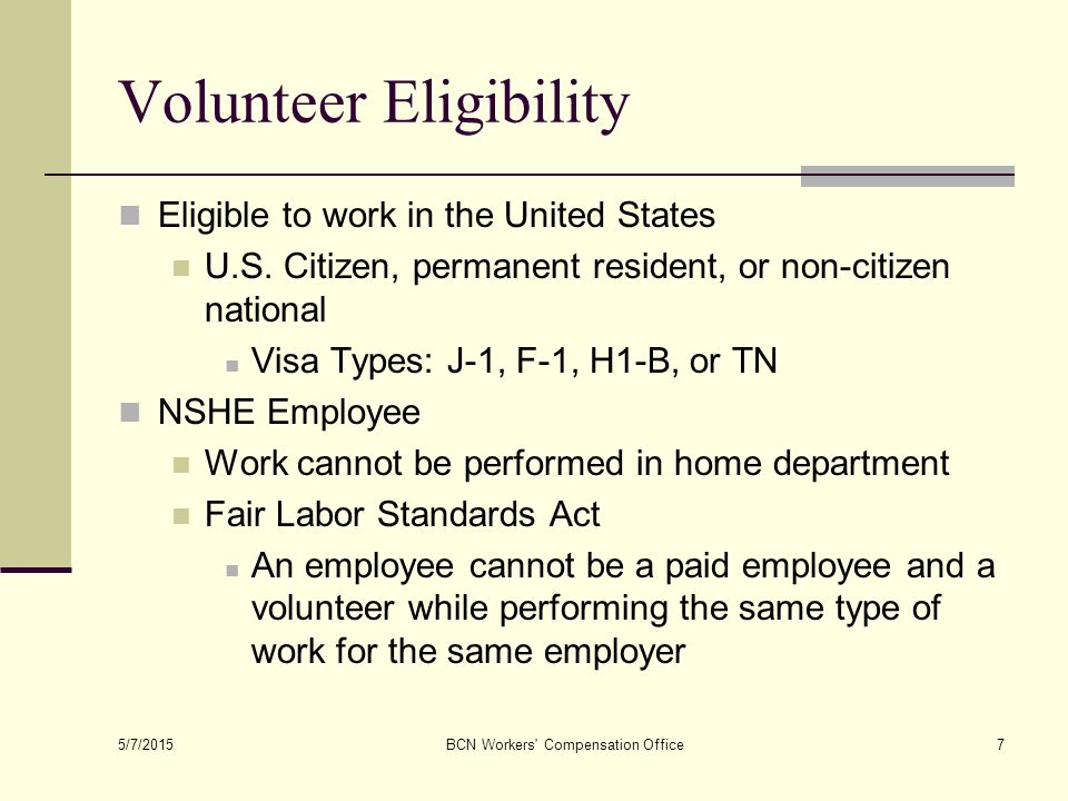 5/7/2015 BCN Workers Compensation Office7 Volunteer Eligibility Eligible to work in the United States U.S.