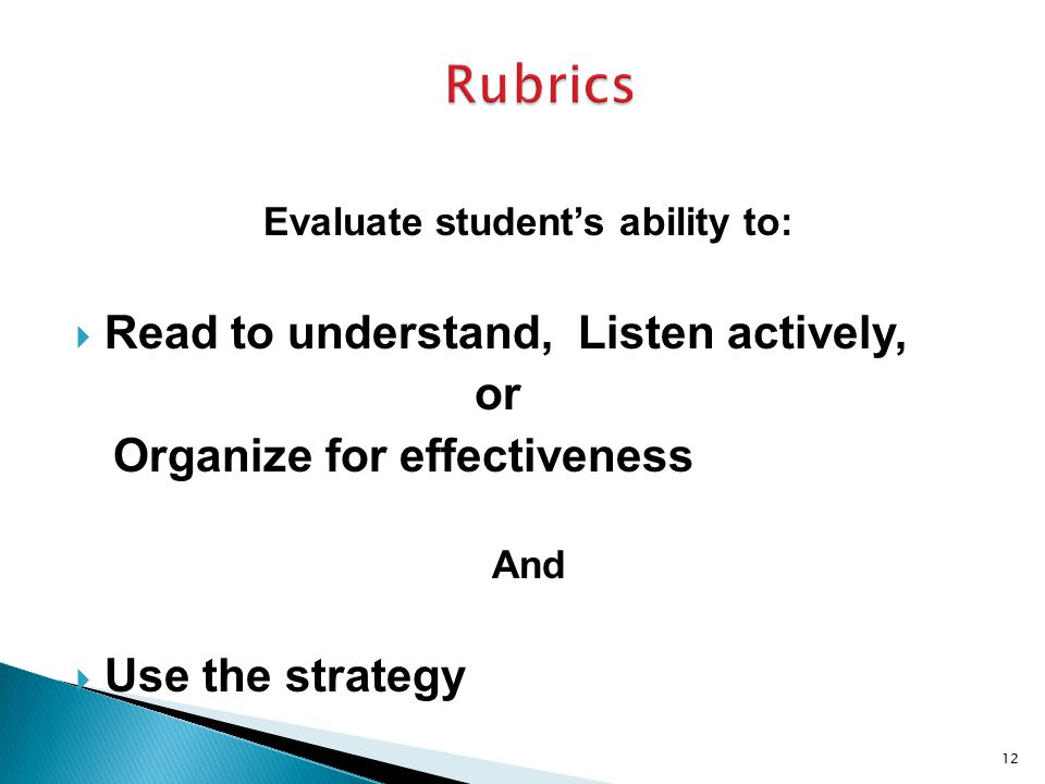 Evaluate student's ability to:  Read to understand, Listen actively, or Organize for effectiveness And  Use the strategy 12
