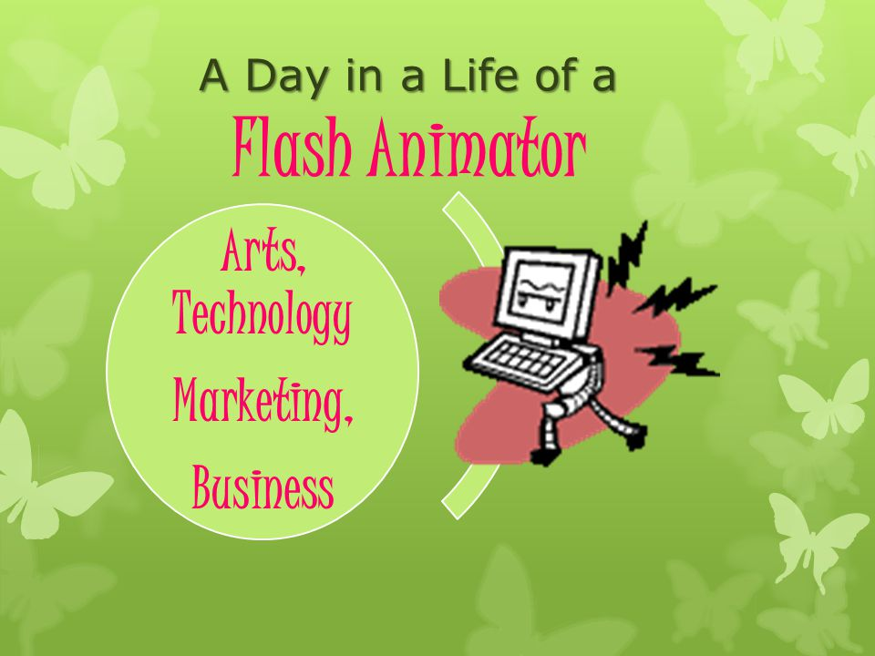 A Day in a Life of a Flash Animator Arts, Technology Marketing, Business
