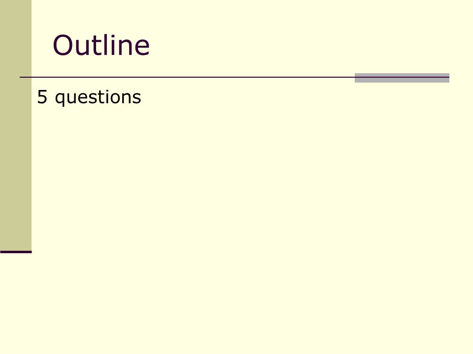 Outline 5 questions