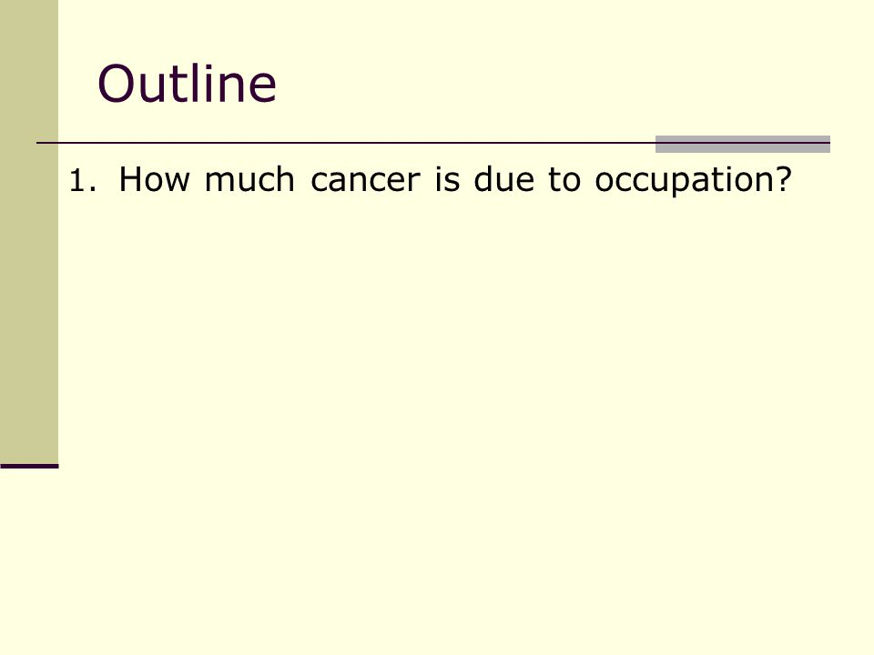 Outline 1. How much cancer is due to occupation
