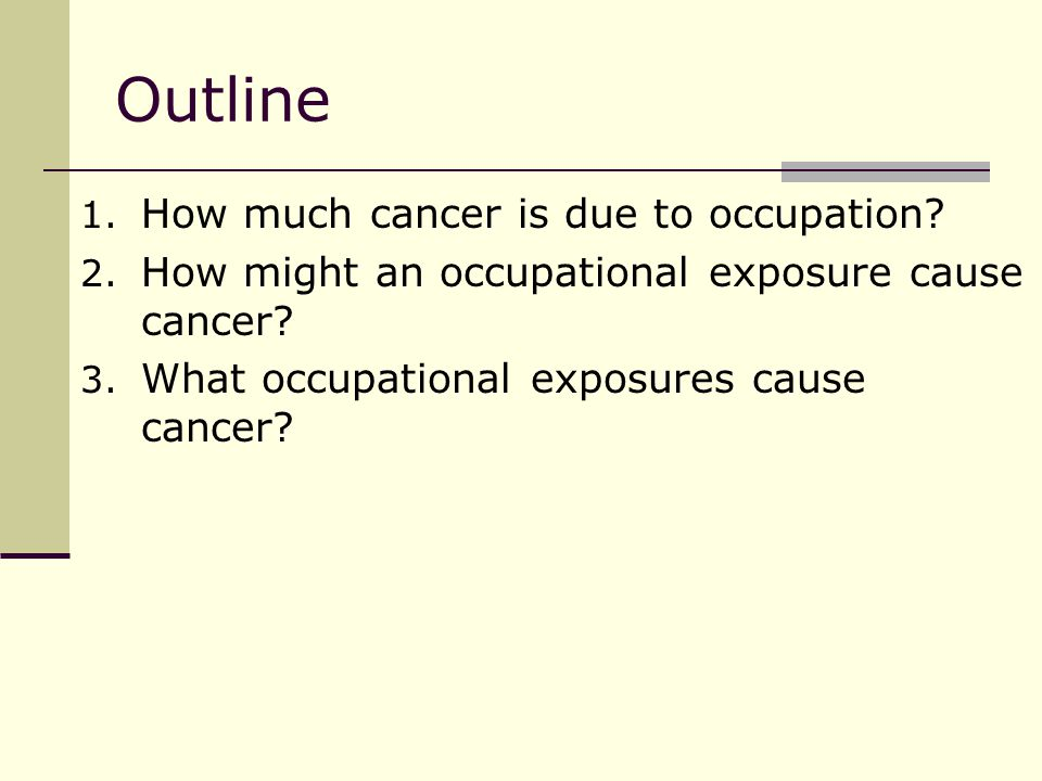 Outline 1. How much cancer is due to occupation. 2.