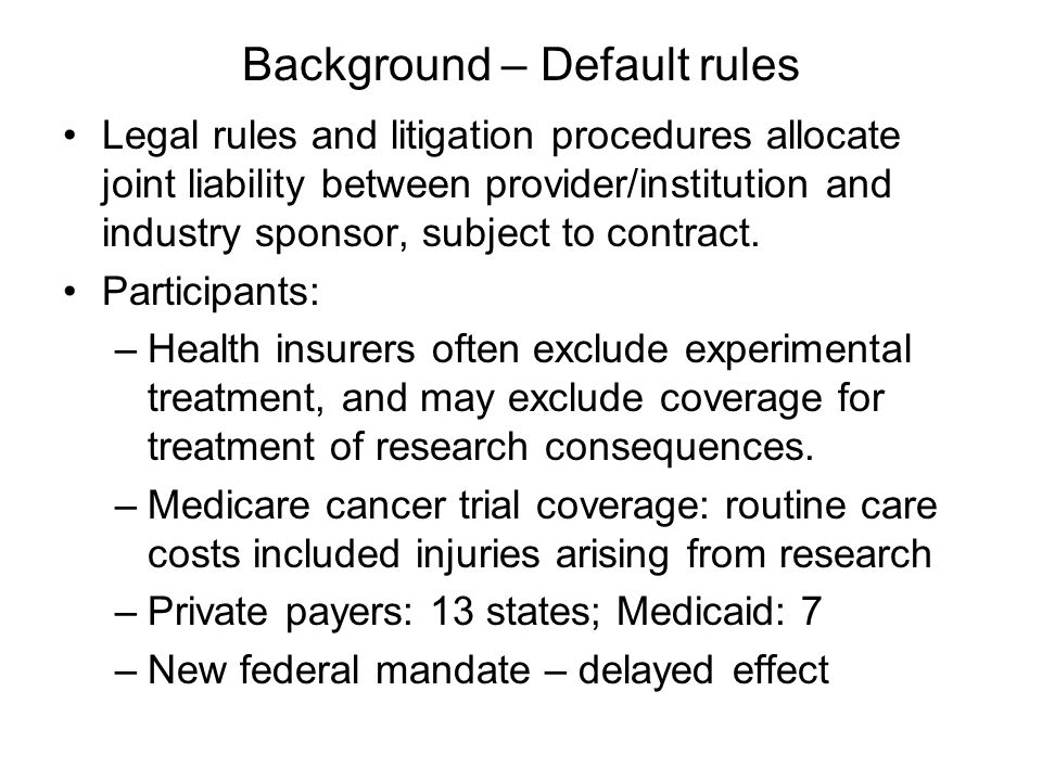 Background – Default rules Legal rules and litigation procedures allocate joint liability between provider/institution and industry sponsor, subject to contract.