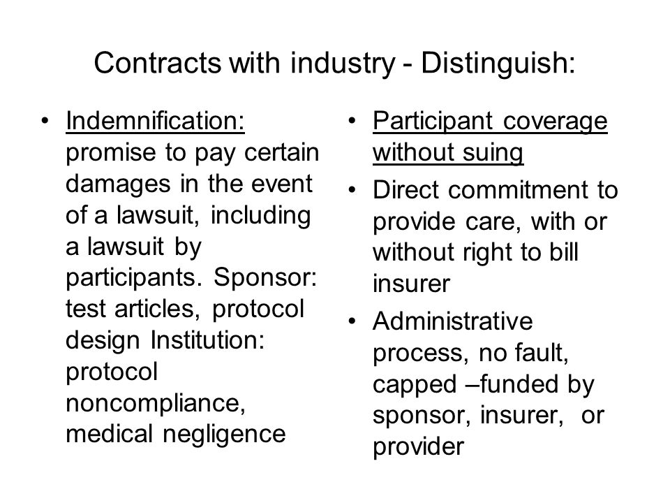 Contracts with industry - Distinguish: Indemnification: promise to pay certain damages in the event of a lawsuit, including a lawsuit by participants.