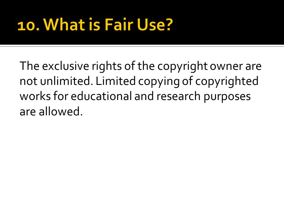 The exclusive rights of the copyright owner are not unlimited.