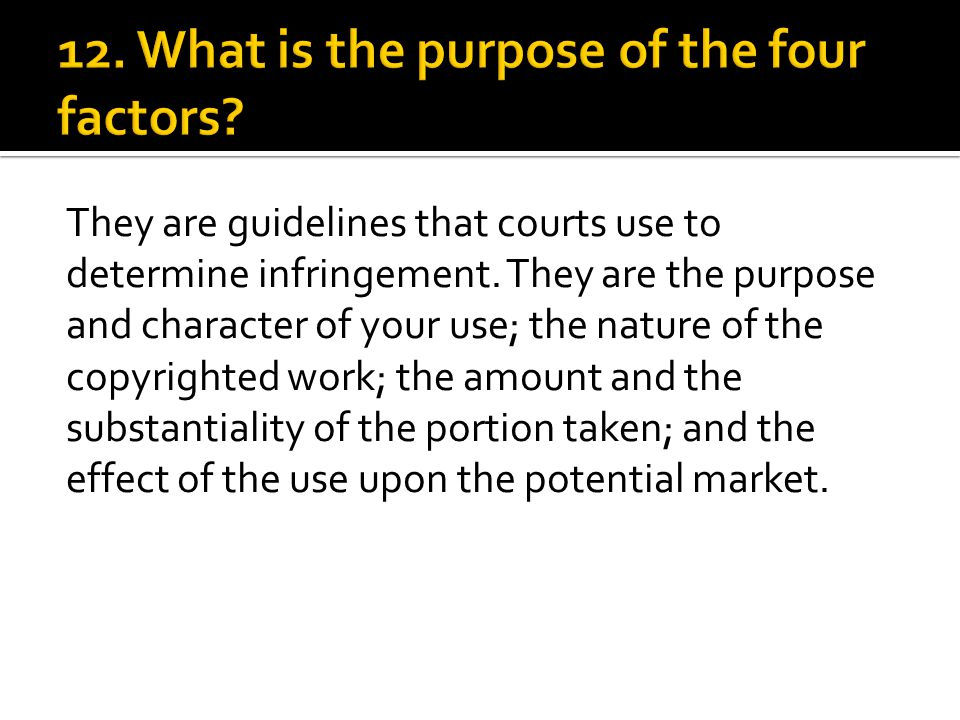 They are guidelines that courts use to determine infringement.