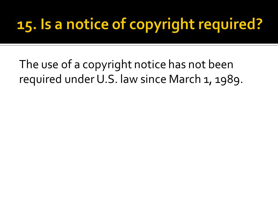 The use of a copyright notice has not been required under U.S. law since March 1, 1989.
