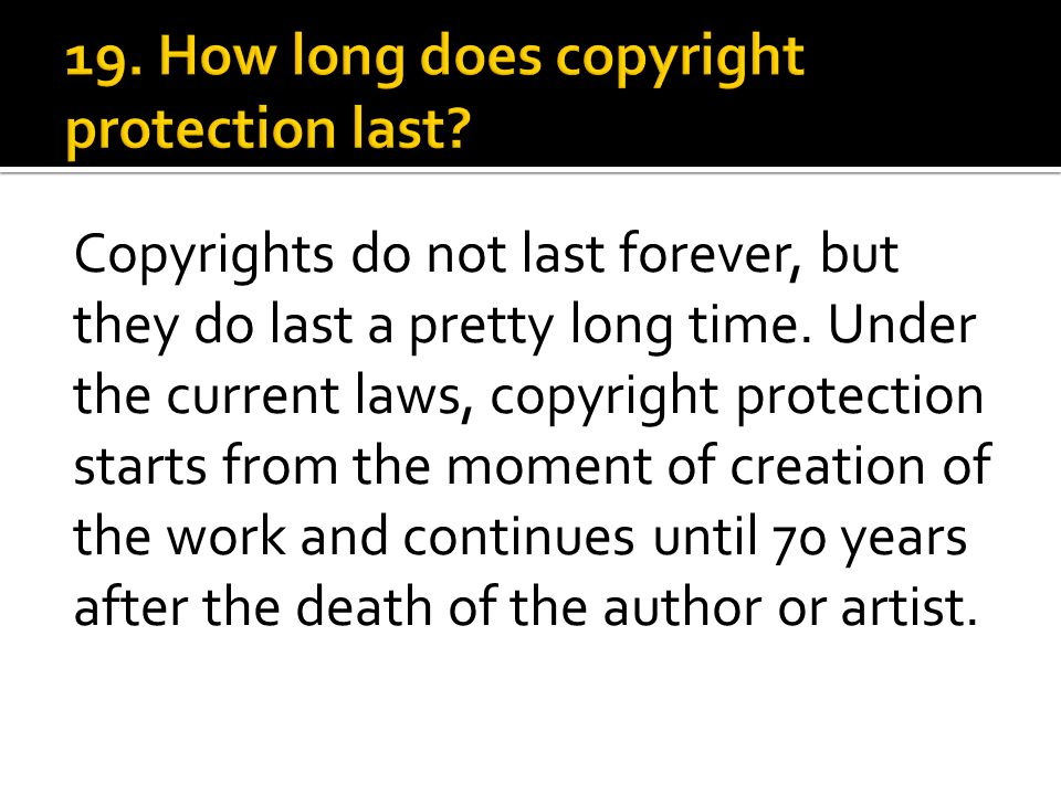 Copyrights do not last forever, but they do last a pretty long time.