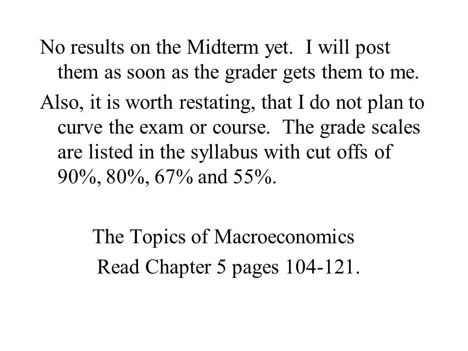 No results on the Midterm yet. I will post them as soon as the grader gets them to me.