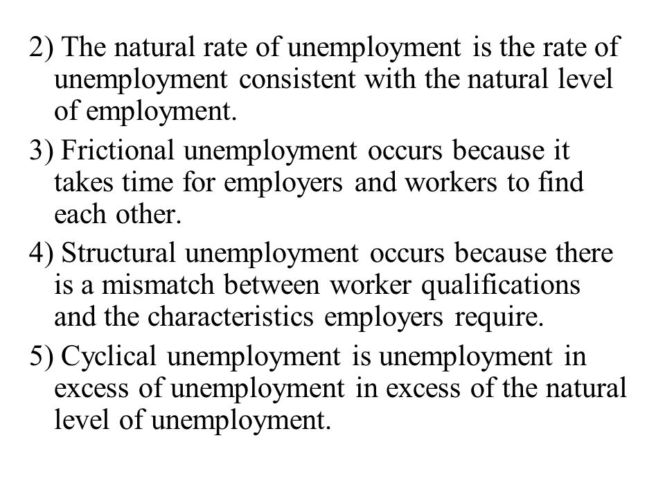 2) The natural rate of unemployment is the rate of unemployment consistent with the natural level of employment.