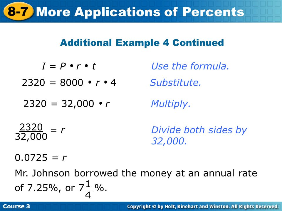 Additional Example 4 Continued Course More Applications of Percents 2320 = 32,000  rMultiply.