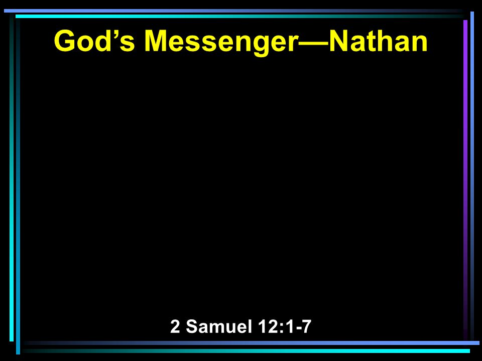 God's Messenger—Nathan 2 Samuel 12:1-7