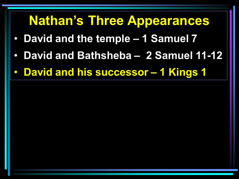 Nathan's Three Appearances David and the temple – 1 Samuel 7 David and Bathsheba – 2 Samuel David and his successor – 1 Kings 1