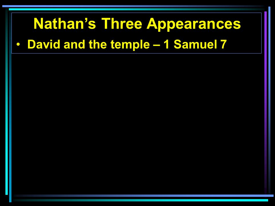 Nathan's Three Appearances David and the temple – 1 Samuel 7