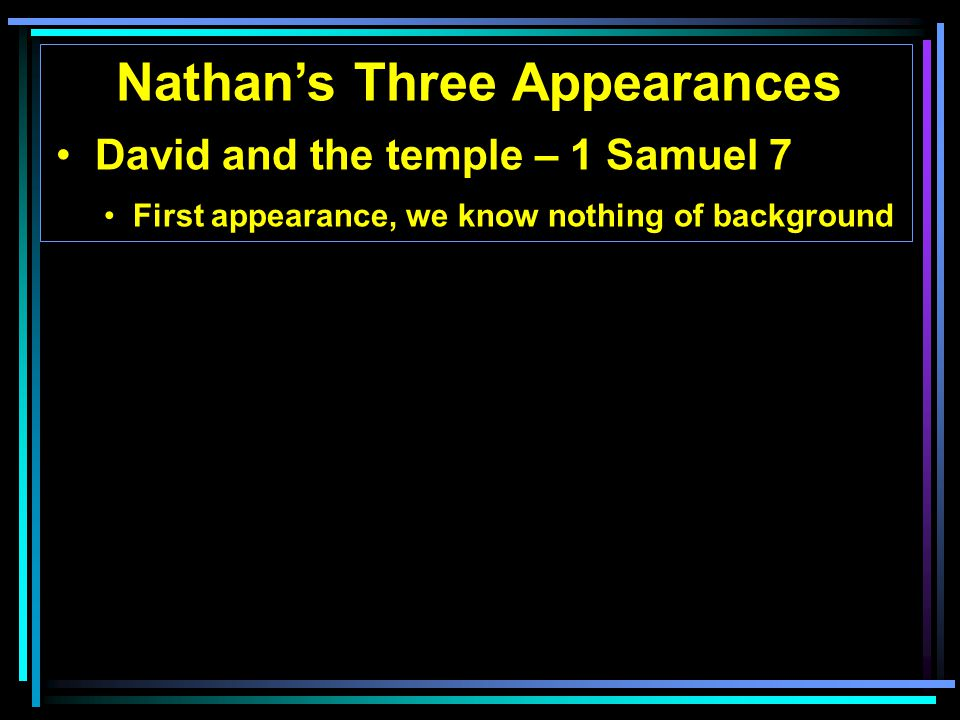 Nathan's Three Appearances David and the temple – 1 Samuel 7 First appearance, we know nothing of background