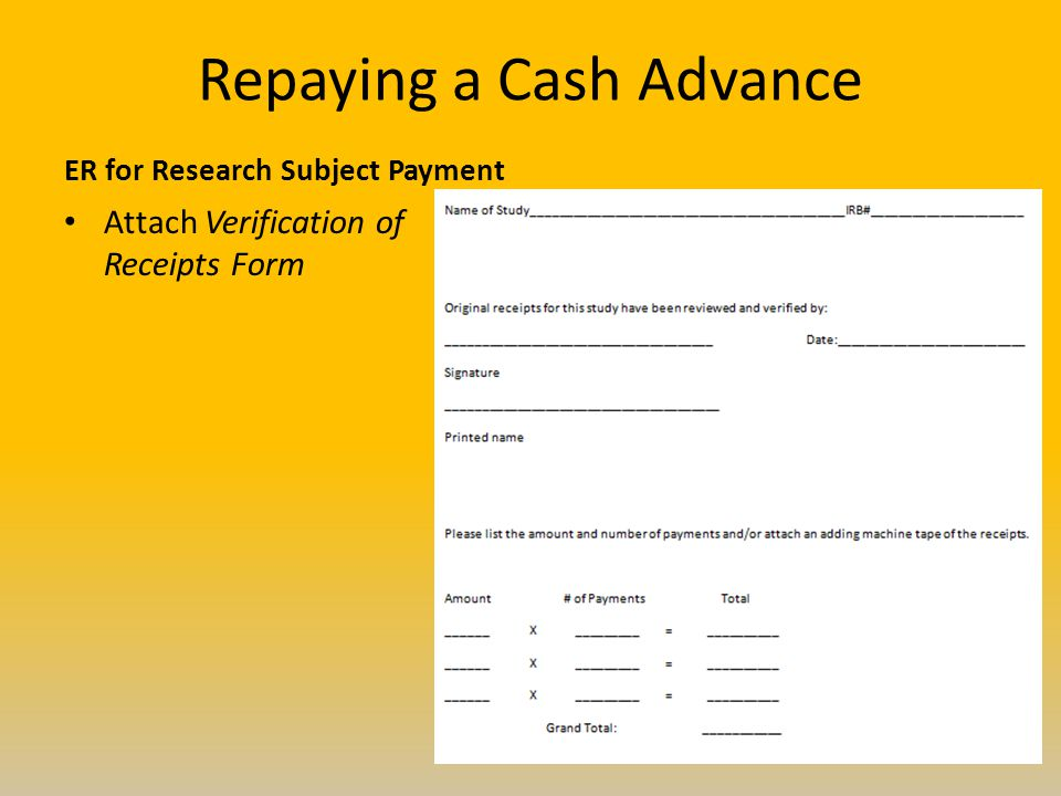 Repaying a Cash Advance ER for Research Subject Payment Attach Verification of Receipts Form