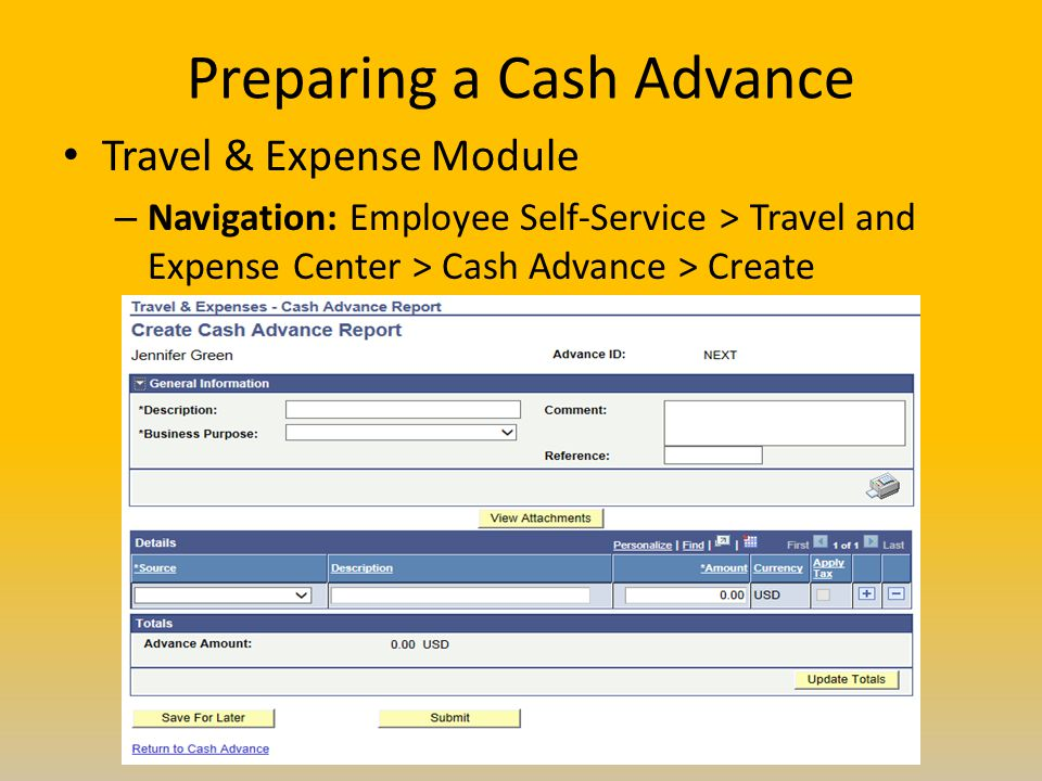Preparing a Cash Advance Travel & Expense Module – Navigation: Employee Self-Service > Travel and Expense Center > Cash Advance > Create