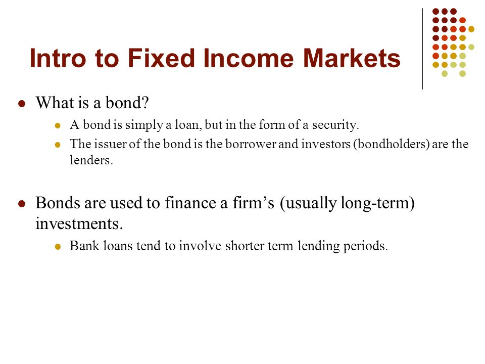 Intro to Fixed Income Markets What is a bond.