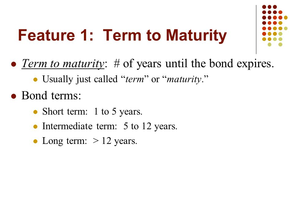 Feature 1: Term to Maturity Term to maturity: # of years until the bond expires.