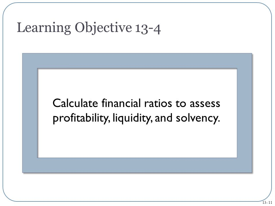 Learning Objective 13-4 Calculate financial ratios to assess profitability, liquidity, and solvency.