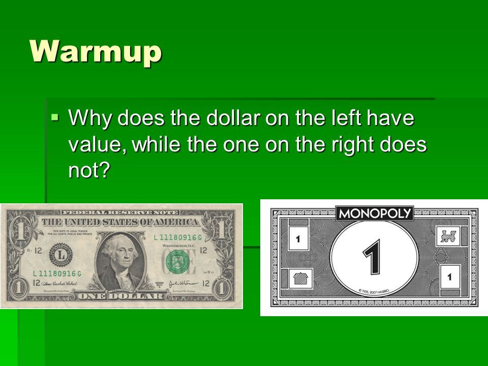 Warmup  Why does the dollar on the left have value, while the one on the right does not